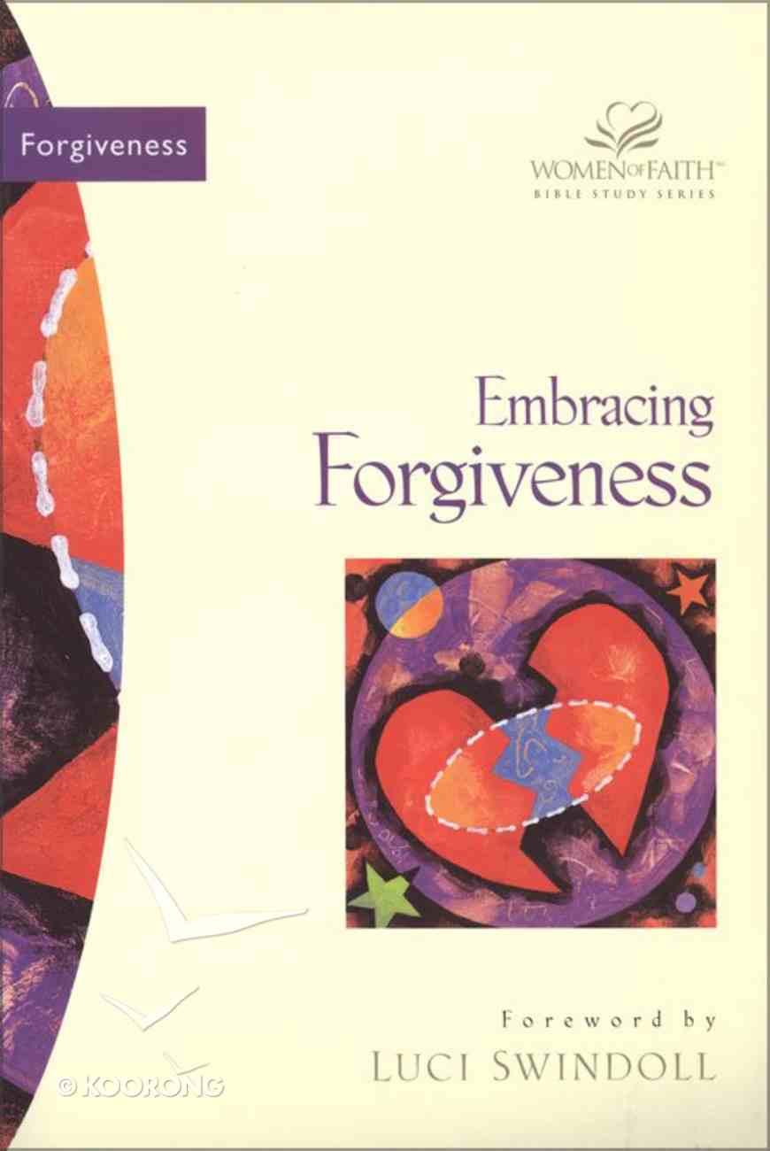 Embracing Forgiveness (Women Of Faith Bible Study Series) eBook