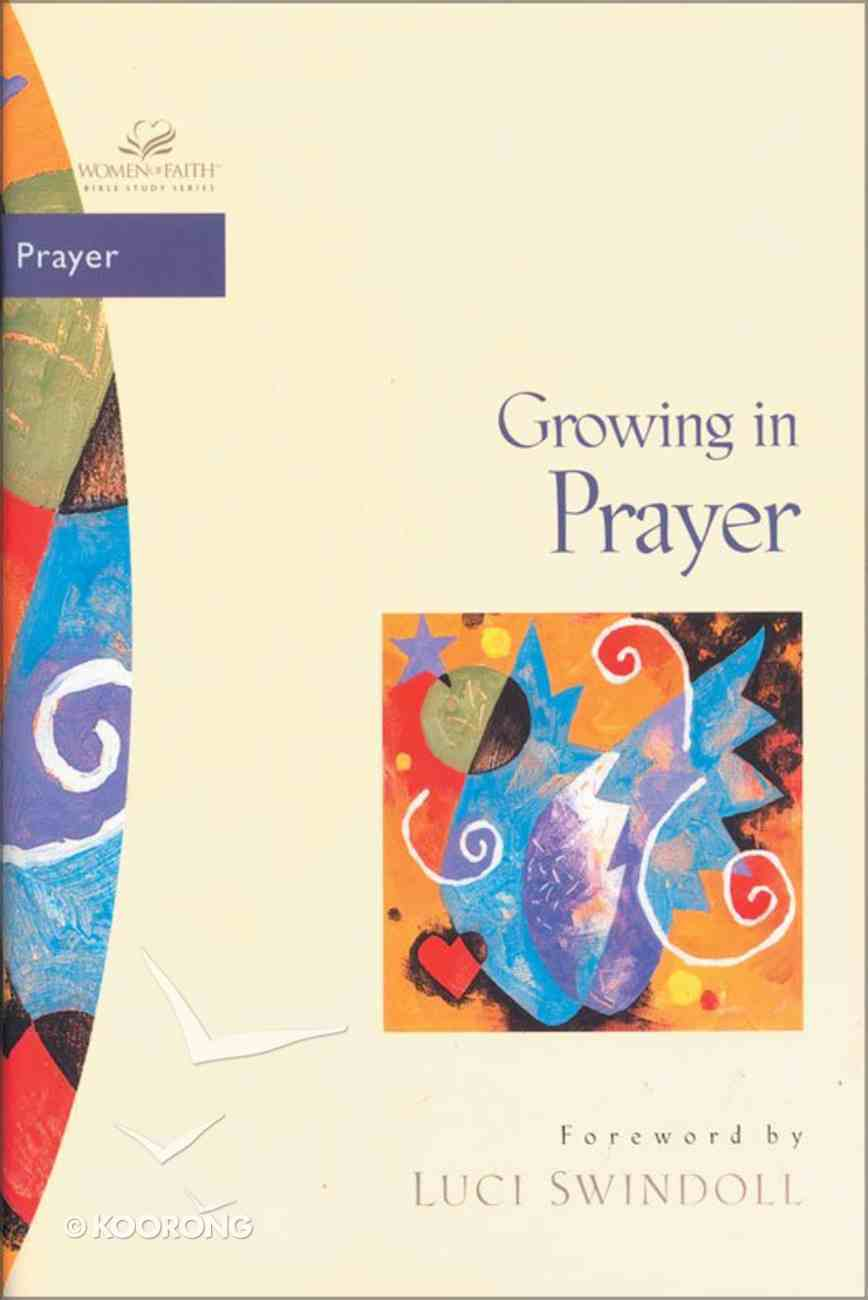 Growing in Prayer (Women Of Faith Bible Study Series) eBook