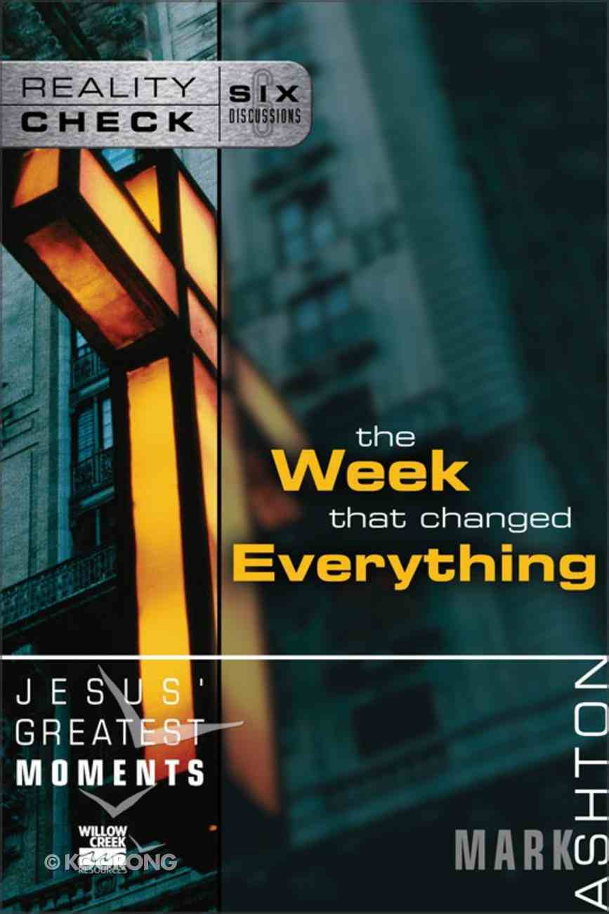 Jesus' Greatest Moments: The Week That Changed Everything (Reality Check Series) eBook