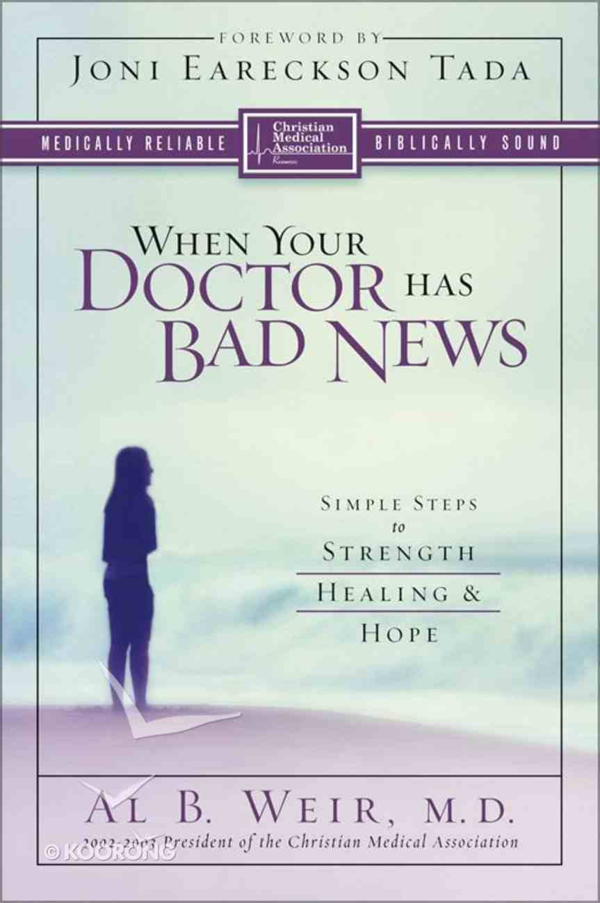 When Your Doctor Has Bad News (Christian Medical Association Resources Series) eBook