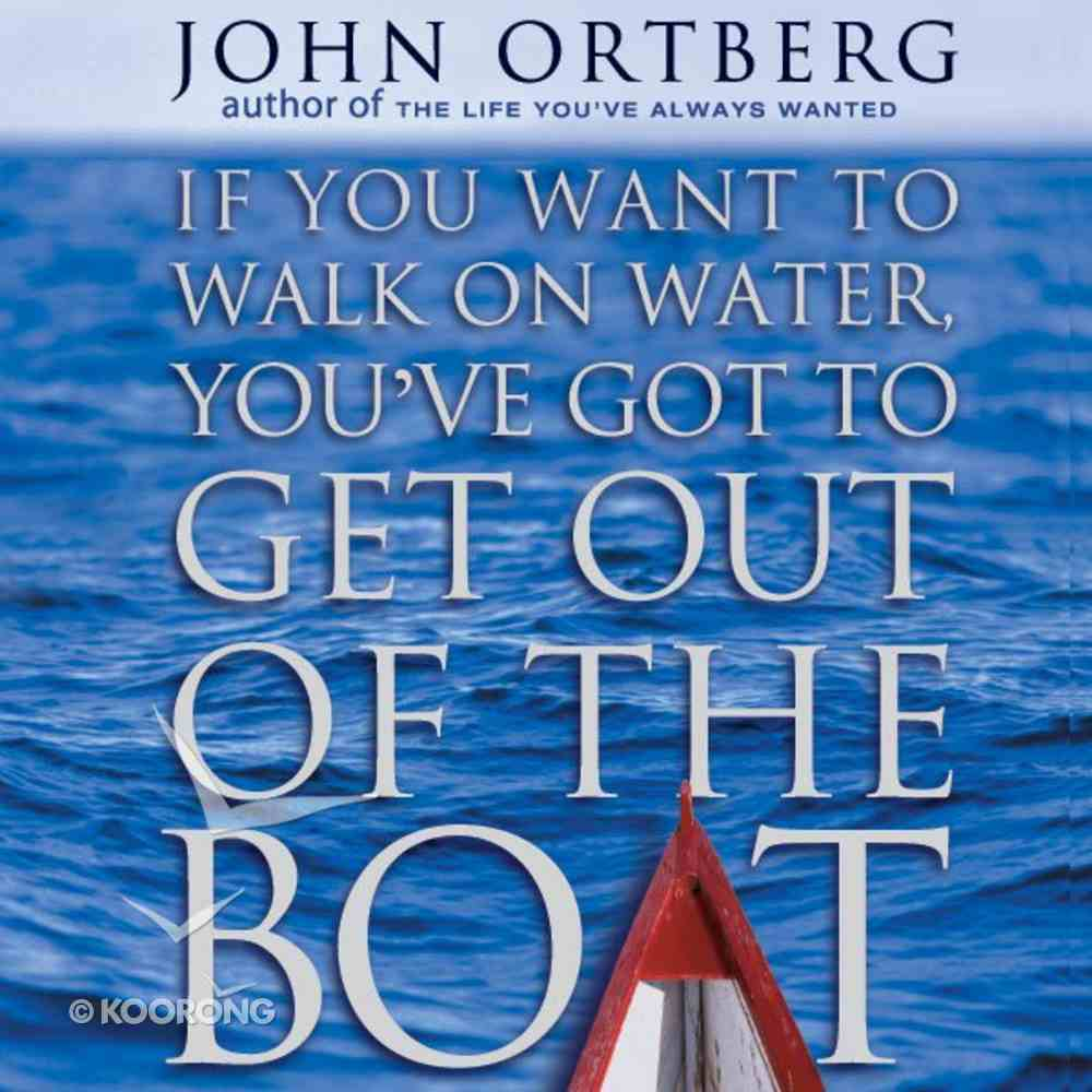 If You Want to Walk on Water, You've Got to Get Out of the Boat eAudio Book