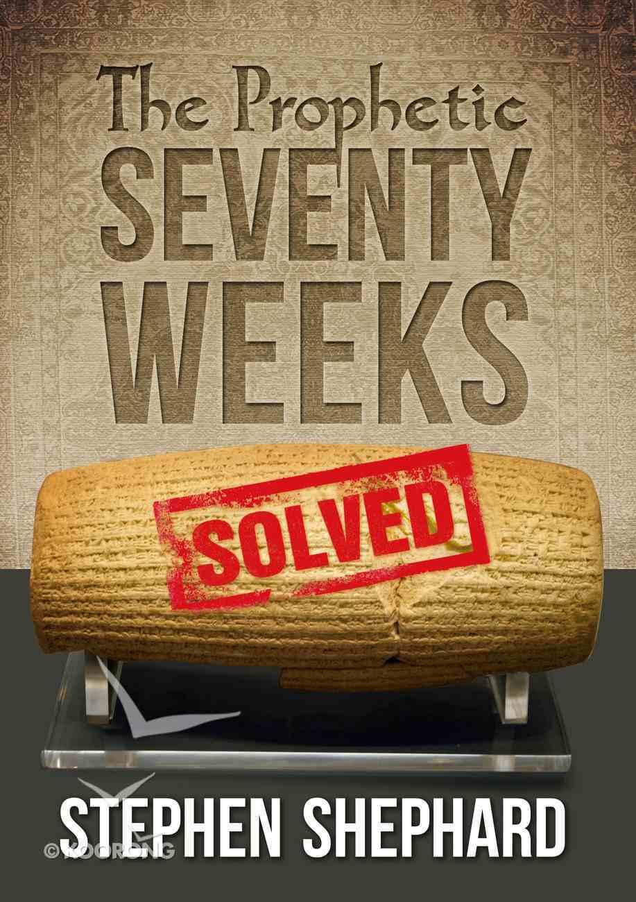 The Prophetic Seventy Weeks Solved eBook