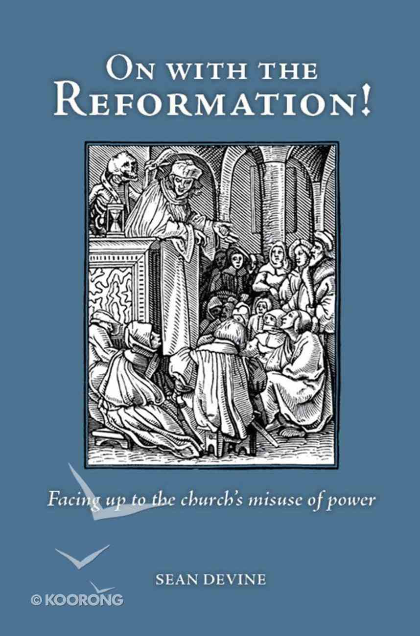 On With the Reformation!: Facing Up to the Church's Misuse of Power eBook