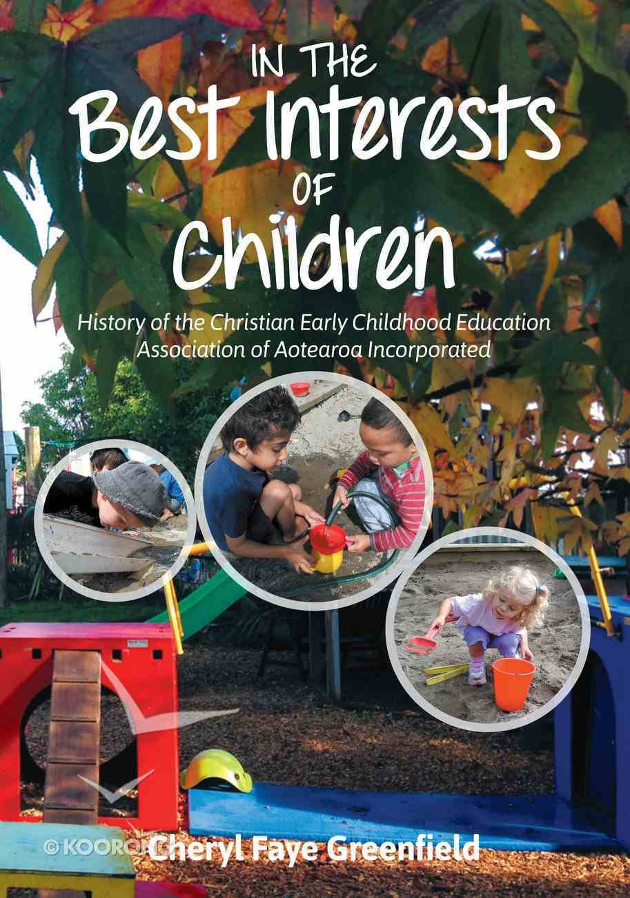 In the Best Interests of Children: History of the Christian Early Childhood Education Association of Aotearoa Incorporated eBook