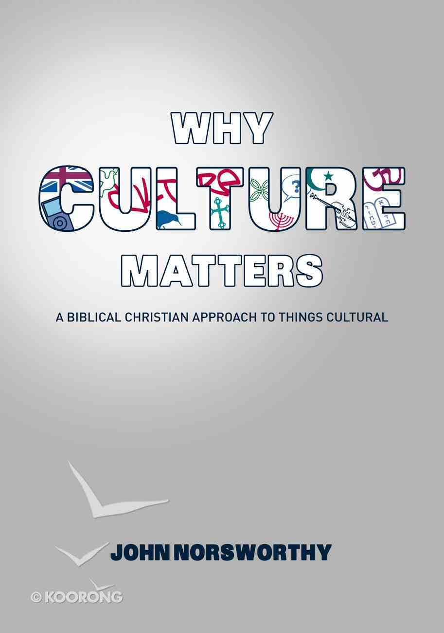 Why Culture Matters: A Biblical Christian Approach to Things Cultural eBook