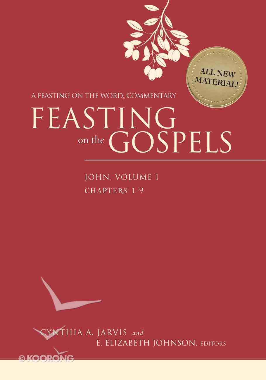 Feasting on the Gospels: John #01: Chapter 1-9 (Feasting On The Word/ Preaching The Revised Common Lectionary Series) Hardback
