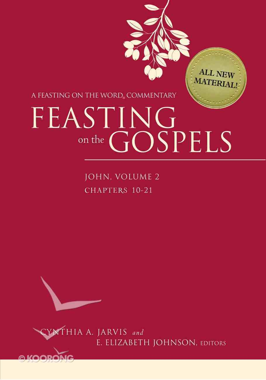 Feasting on the Gospels: John #02: Chapter 10-21 (Feasting On The Word/ Preaching The Revised Common Lectionary Series) Hardback
