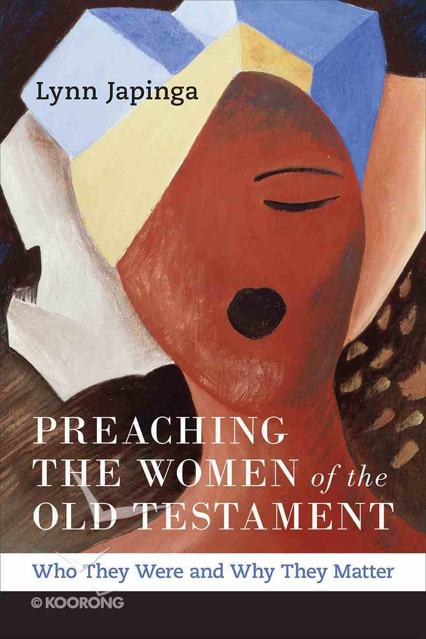 Preaching the Women of the Old Testament: Who They Were and Why They Matter Paperback