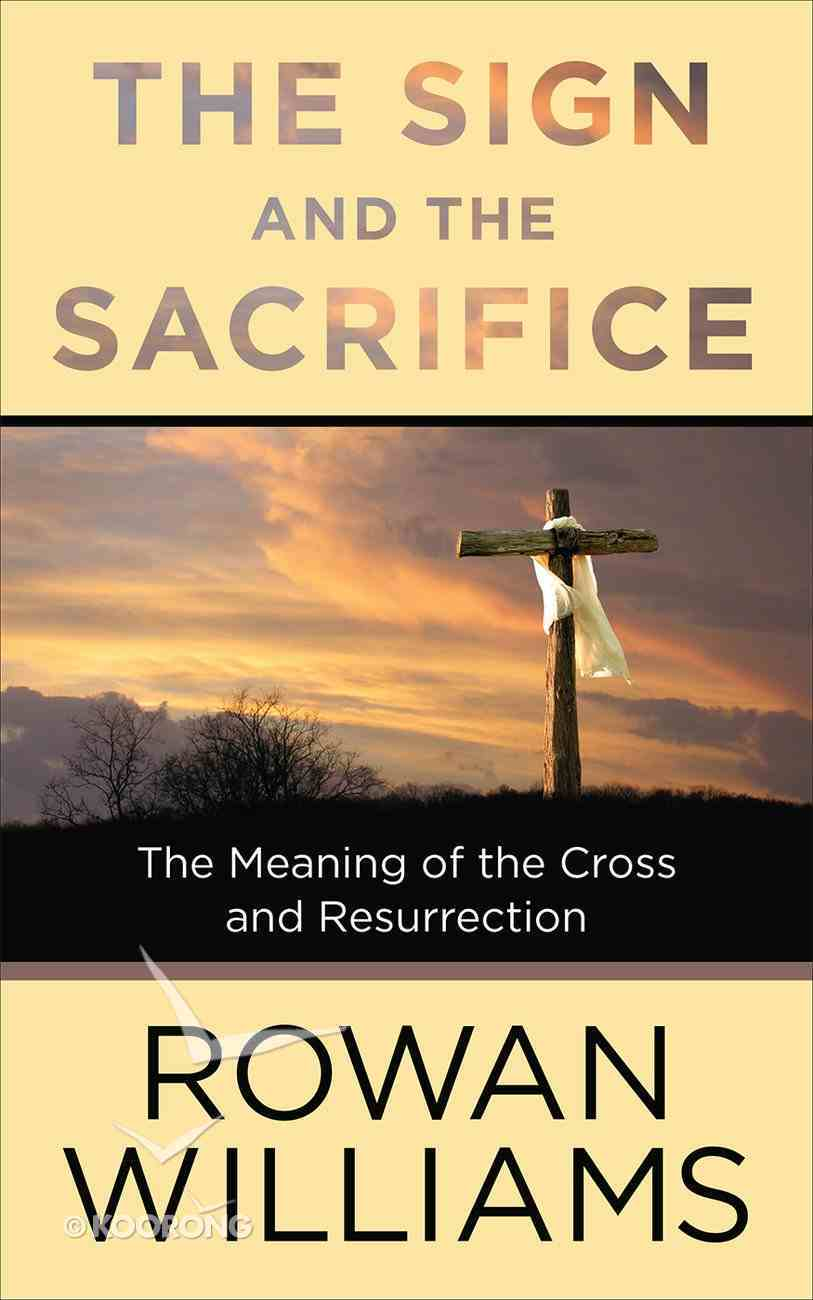 The Sign and the Sacrifice: The Meaning of the Cross and Resurrection Paperback