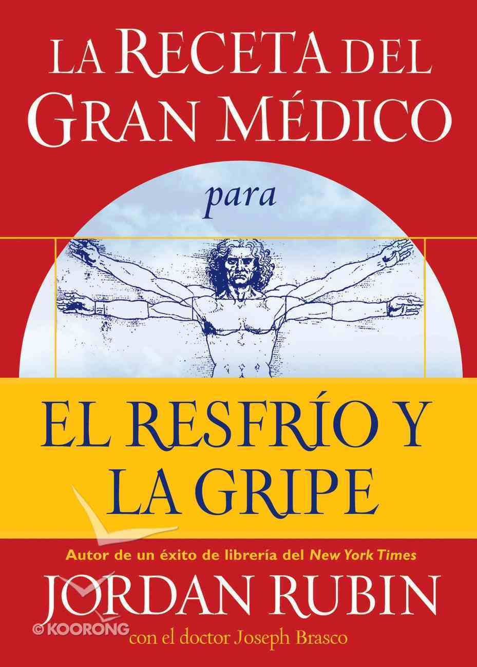 La Receta Del Gran Mdico Para El Resfro Y La Gripe, La eBook