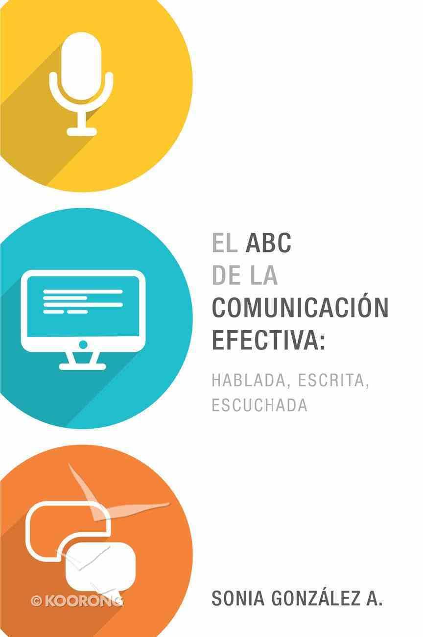 El ABC De La Comunicacin Efectiva: Hablada, Escrita Y Escuchada, El eBook