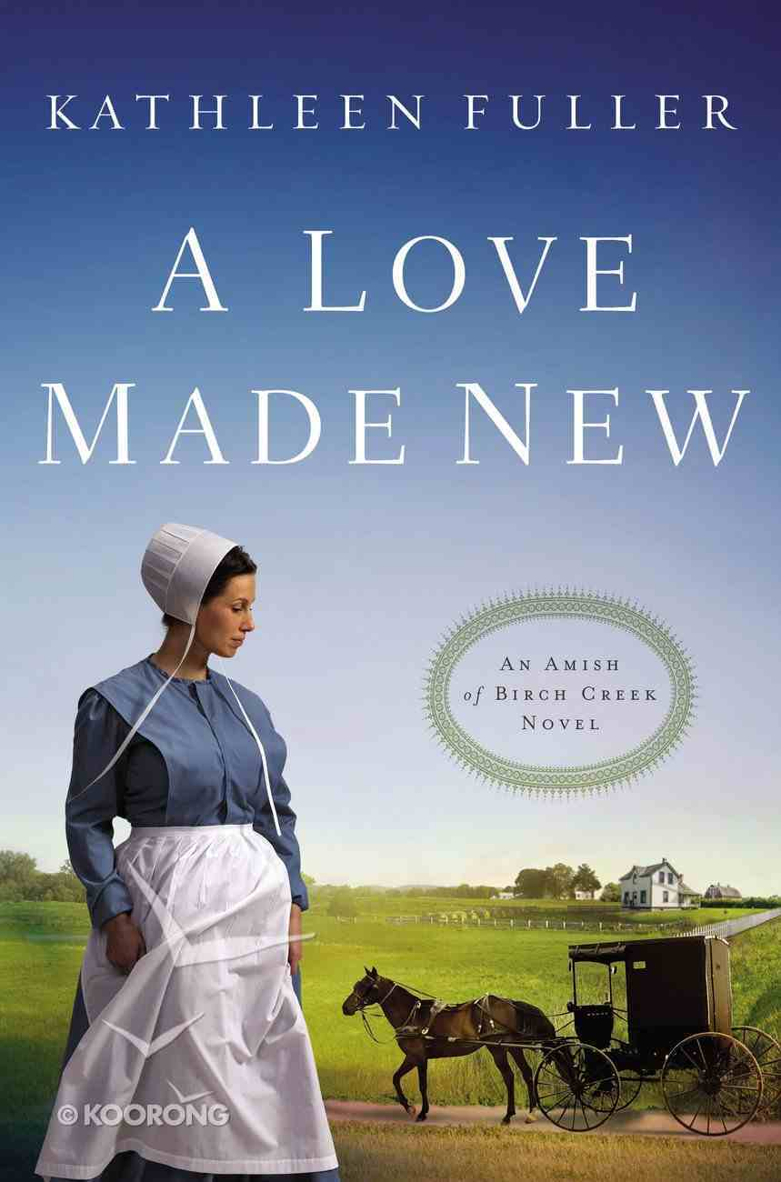 A Love Made New (#03 in An Amish Of Birch Creek Novel Series) eBook