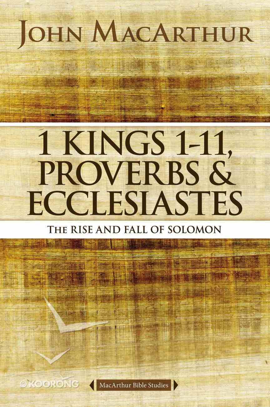1 Kings 1 to 11, Proverbs, and Ecclesiastes (Macarthur Bible Study Series) eBook