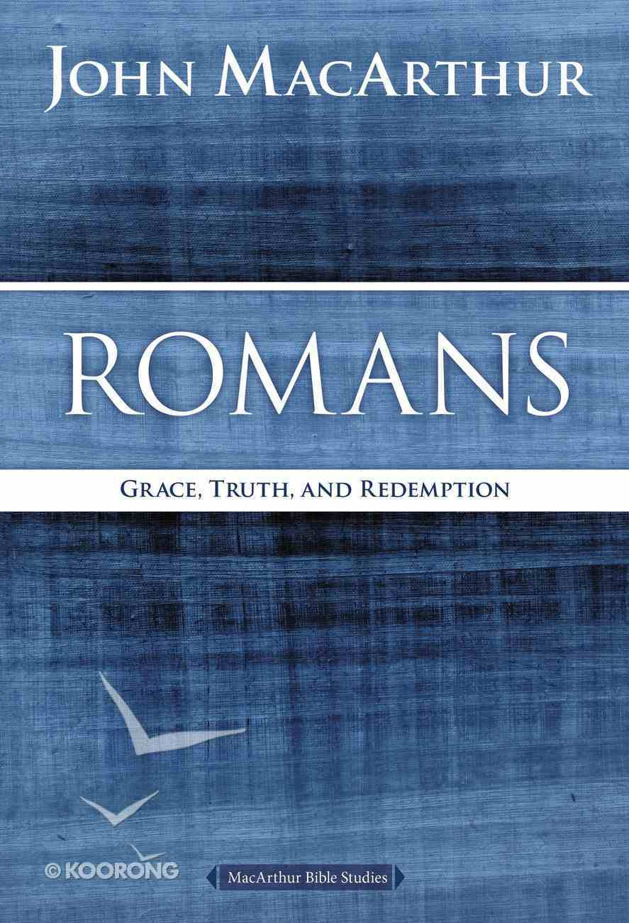 Romans: Grace, Truth, and Redemption (Macarthur Bible Study Series) eBook