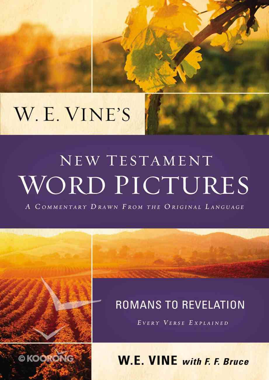W. E. Vine's New Testament Word Pictures: Romans to Revelation eBook