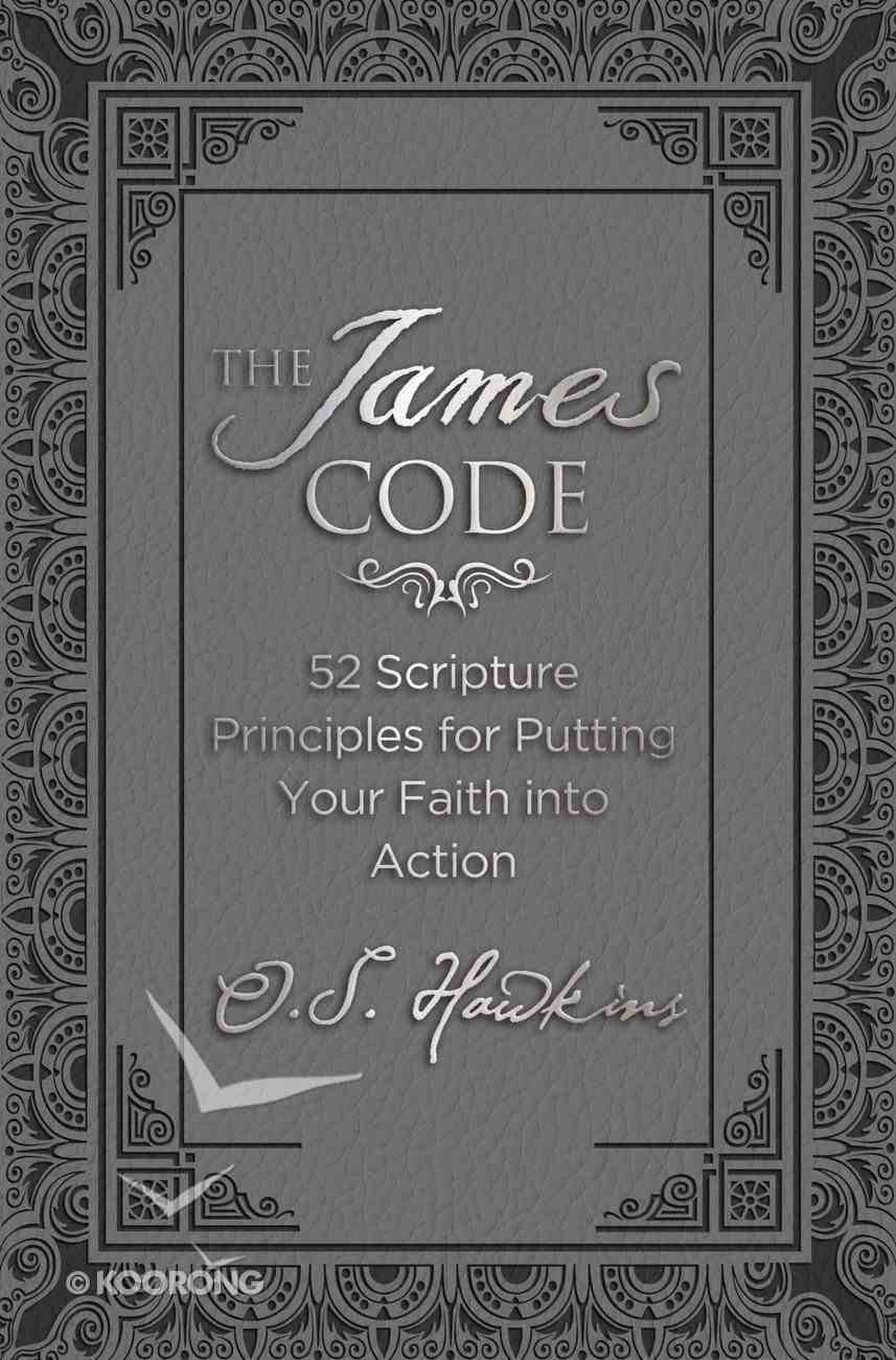 The James Code: 52 Scripture Principles For Putting Your Faith Into Action eBook