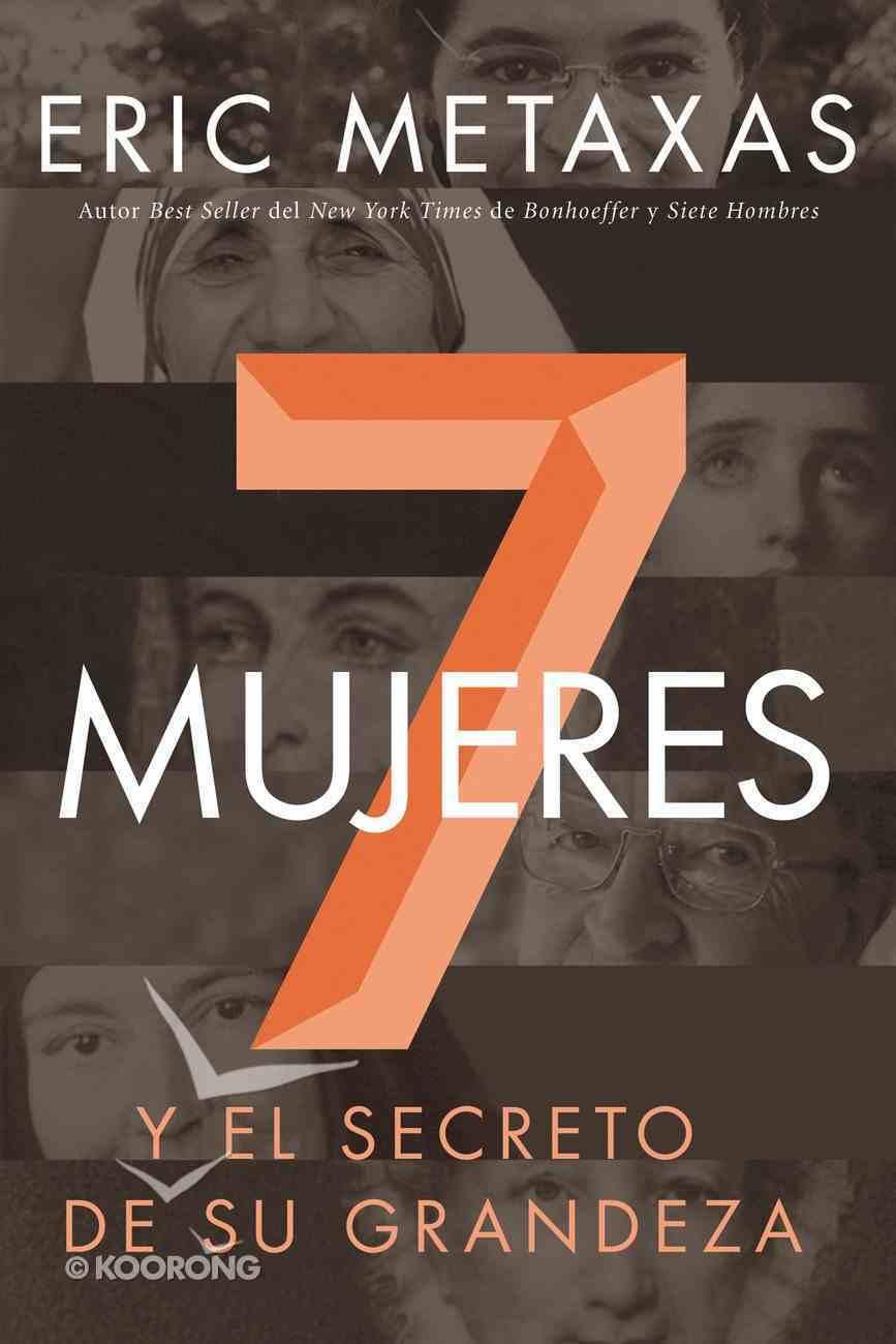 Siete Mujeres: Y El Secreto De Su Grandeza (Seven Women And The Secret Of Their Greatness) eBook