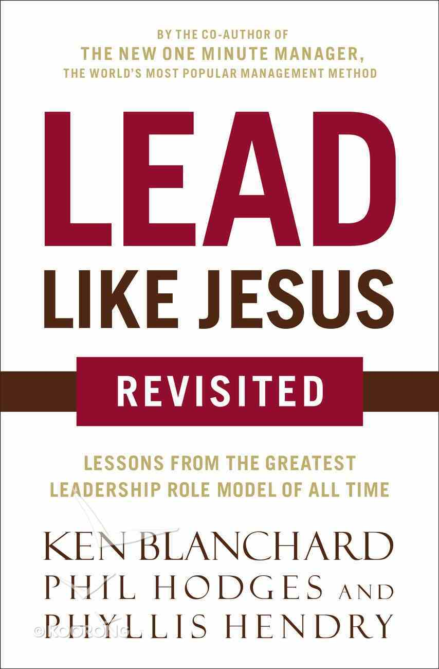 Lead Like Jesus Revisited: Lessons From the Greatest Leadership Role Model of All Time eBook