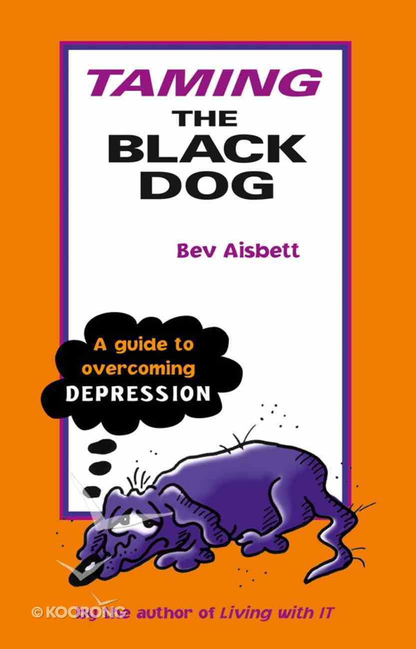 Taming the Black Dog: A Guide to Overcoming Depression eBook