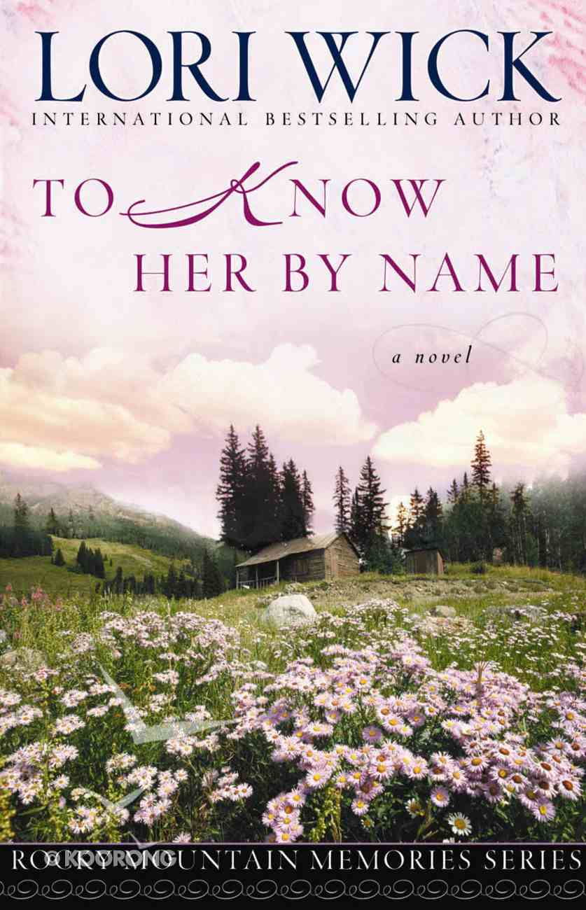 To Know Her By Name (#03 in Rocky Mountain Memories Series) eBook