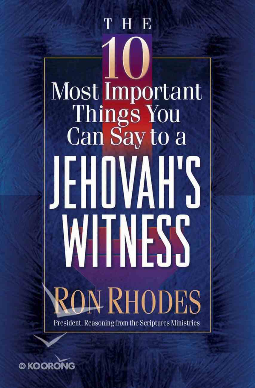 The 10 Most Important Things You Can Say to a Jehovah's Witness eBook
