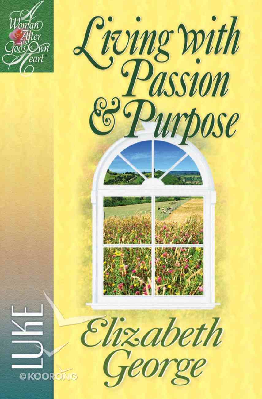 Living With Passion and Purpose (Woman After God's Own Heart Study Series) eBook