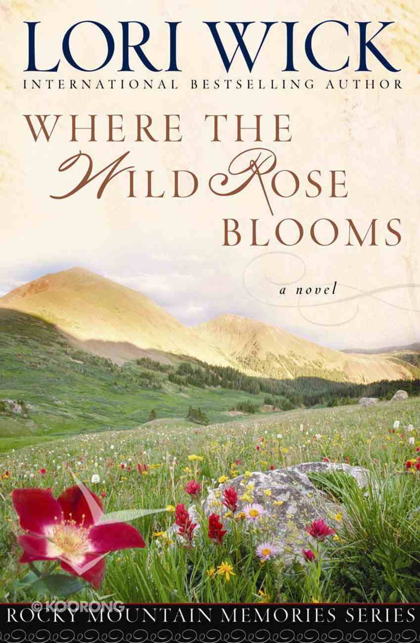 Where the Wild Rose Blooms (#01 in Rocky Mountain Memories Series) eBook
