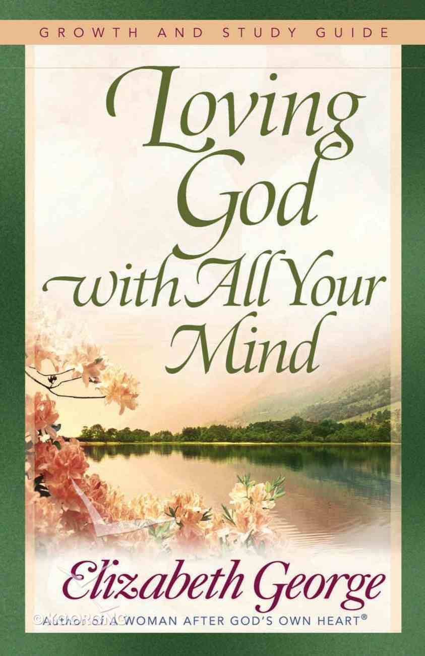 Loving God With All Your Mind (Growth And Study Guide) eBook