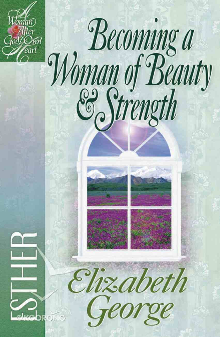 Becoming a Woman of Beauty & Strength (Woman After God's Own Heart Study Series) eBook