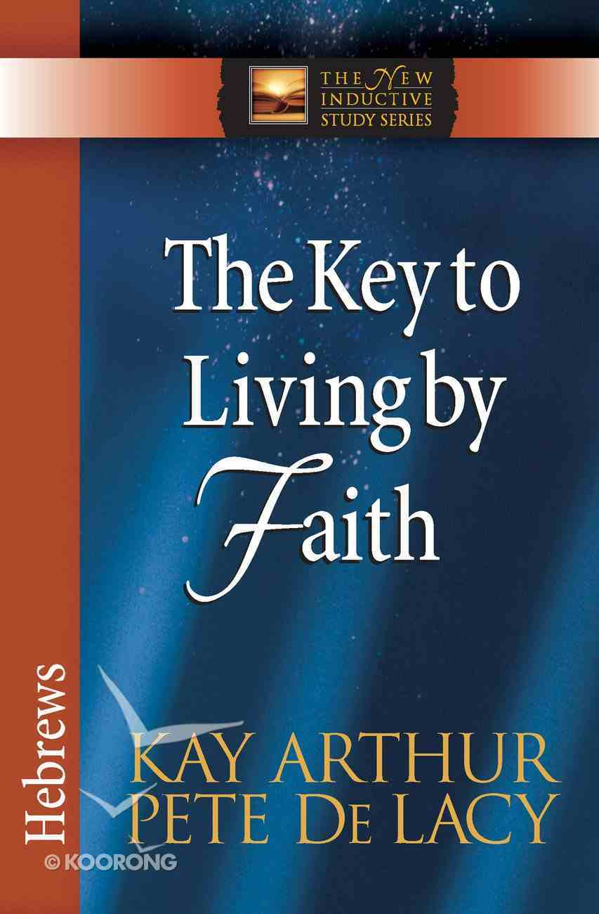 The Key to Living By Faith (New Inductive Study Series) eBook