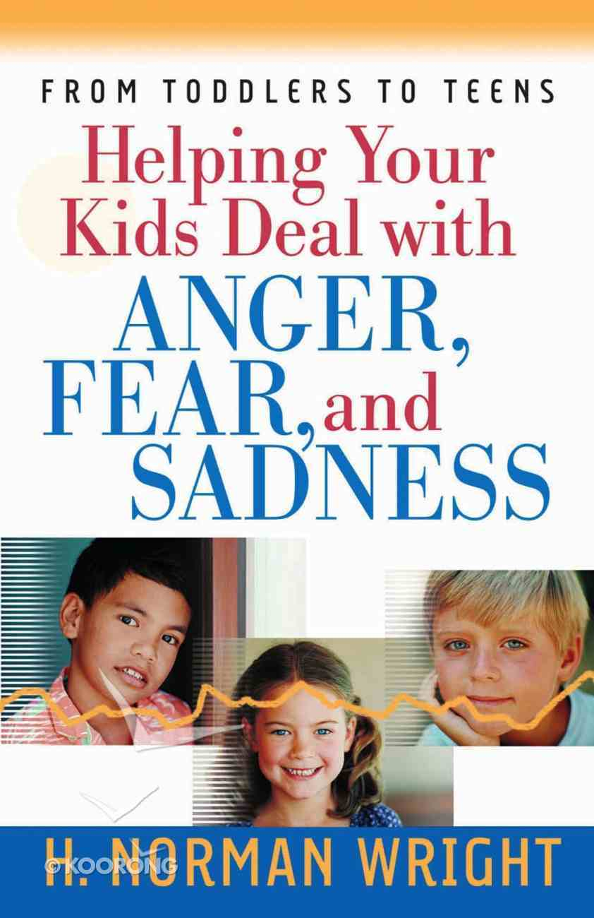 Helping Your Kids Deal With Anger, Fear and Sadness eBook