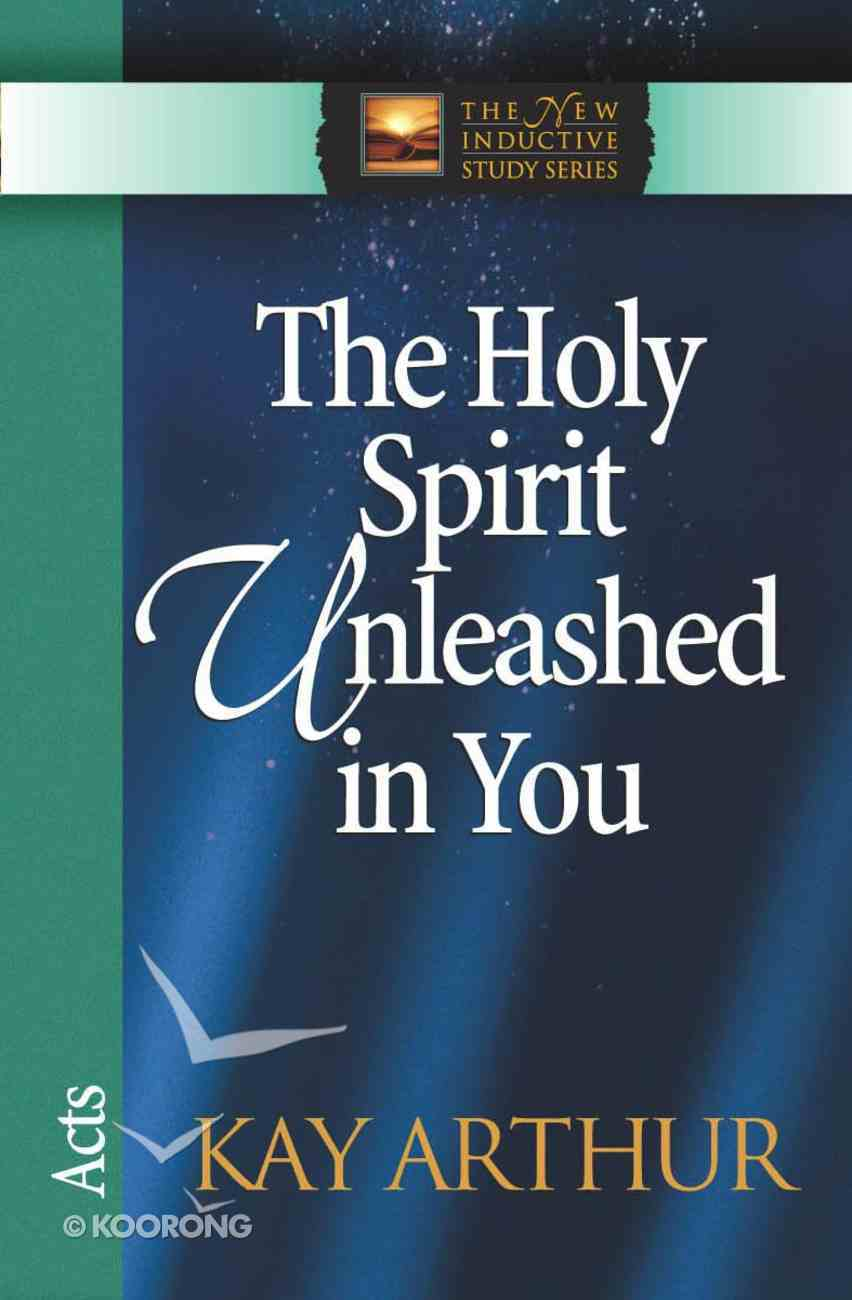 The Holy Spirit Unleashed in You (Acts) (New Inductive Study Series) eBook