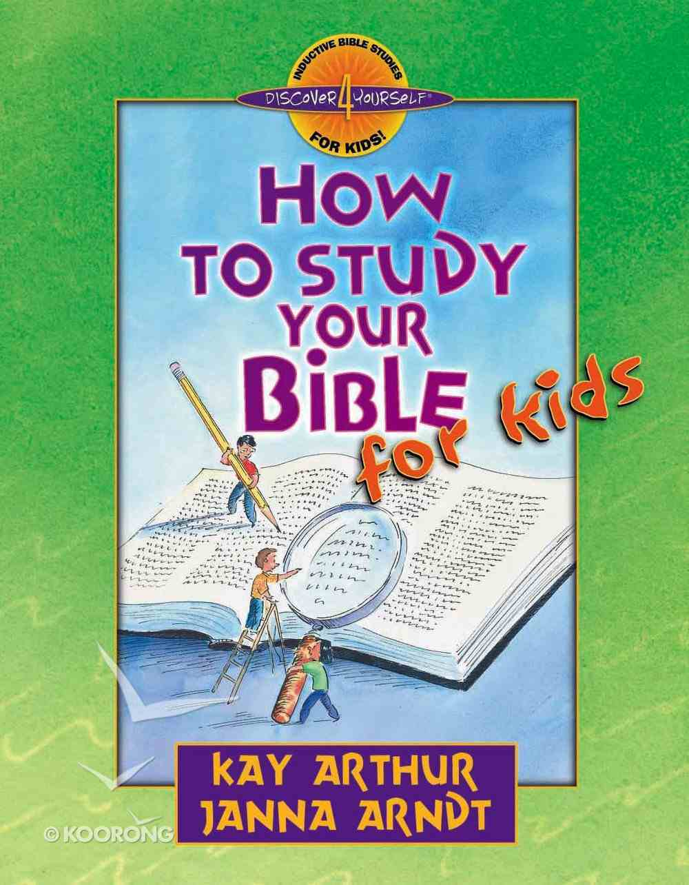 How to Study the Bible For Kids (Discover For Yourself Bible Studies Series) eBook