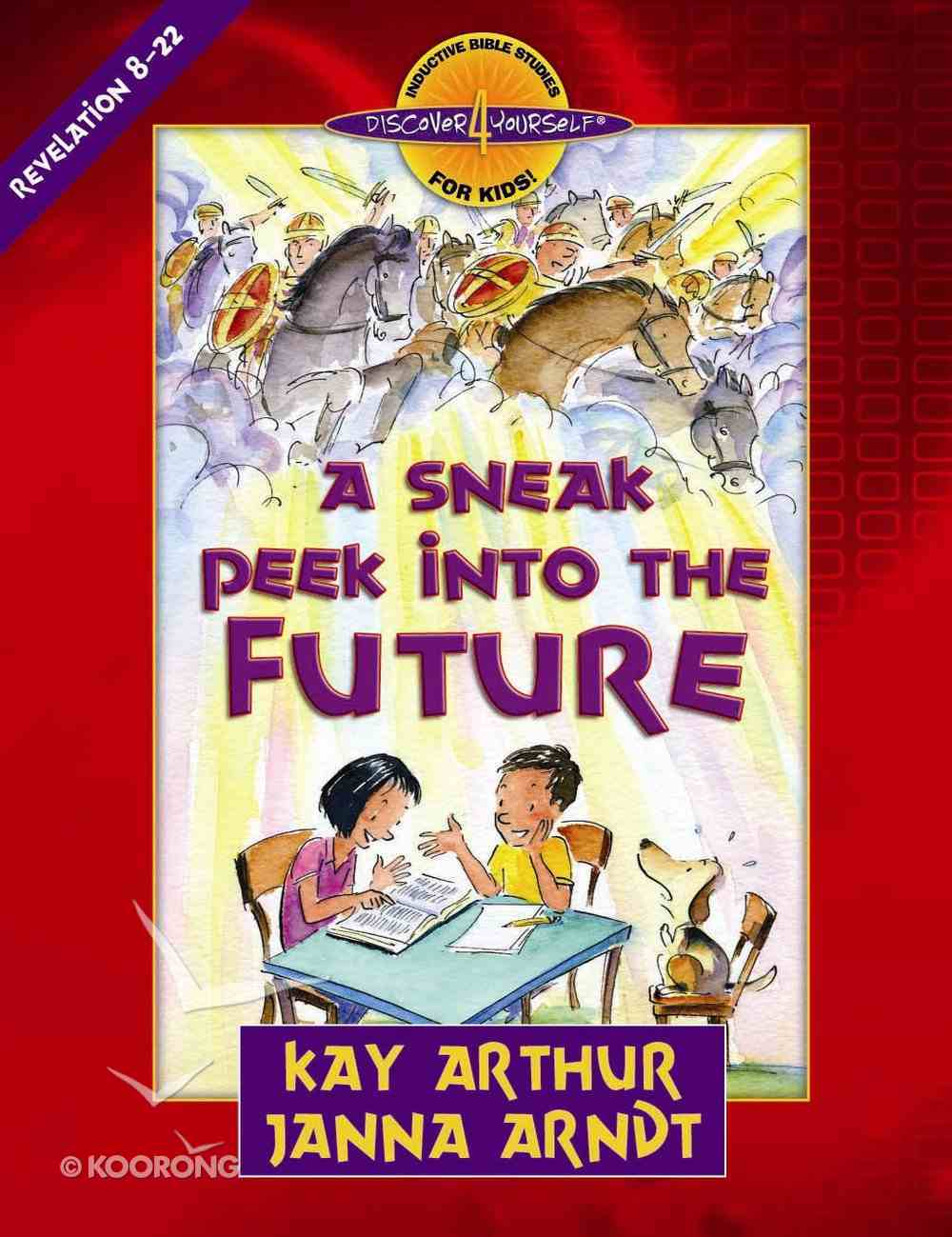 Sneak Peek Into the Future, a (Discover 4 Yourself Inductive Bible Studies For Kids) (Revelation 8-22) (Discover For Yourself Bible Studies Series) eBook