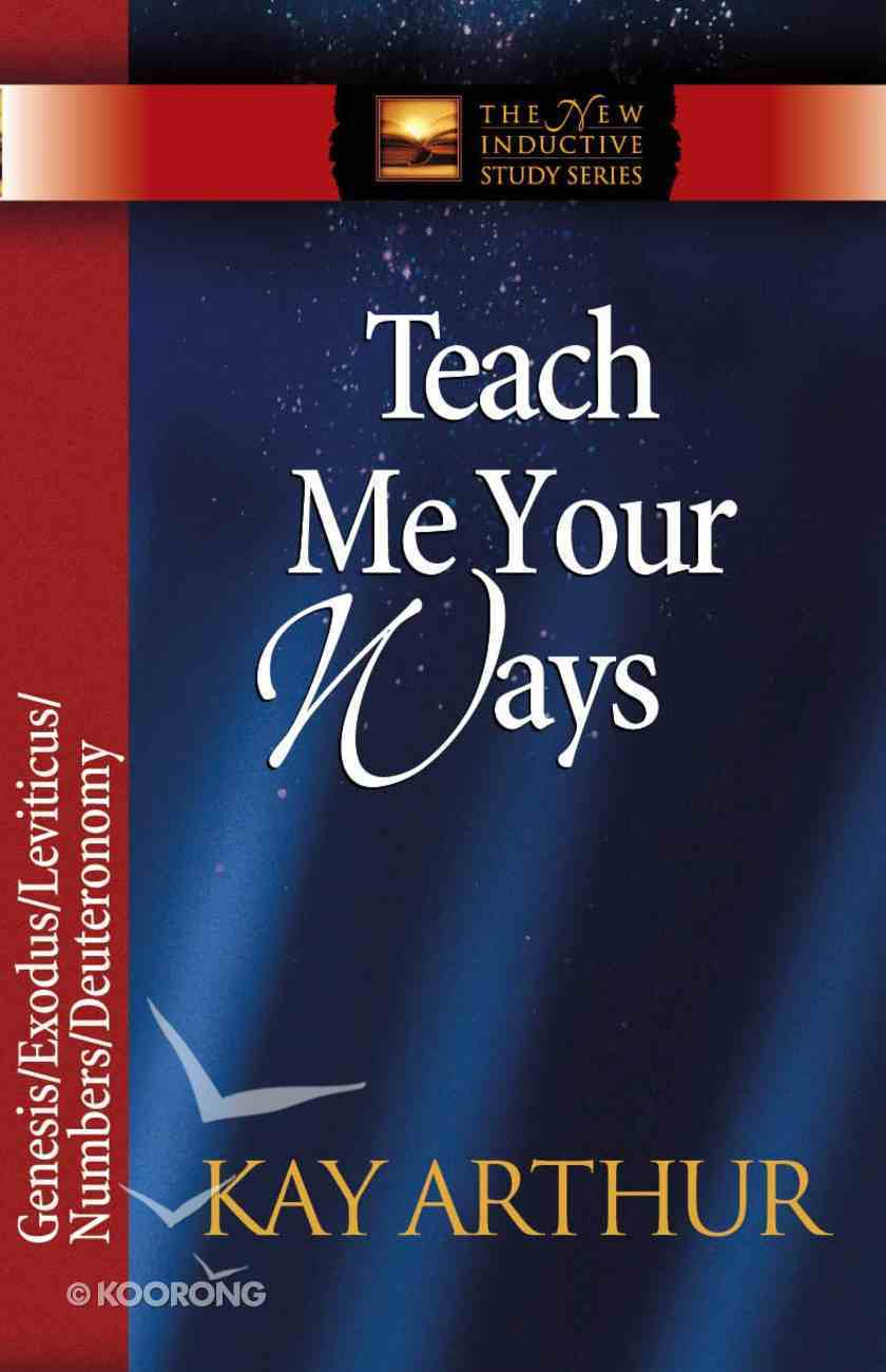 Teach Me Your Ways (The Pentateuch) (New Inductive Study Series) eBook