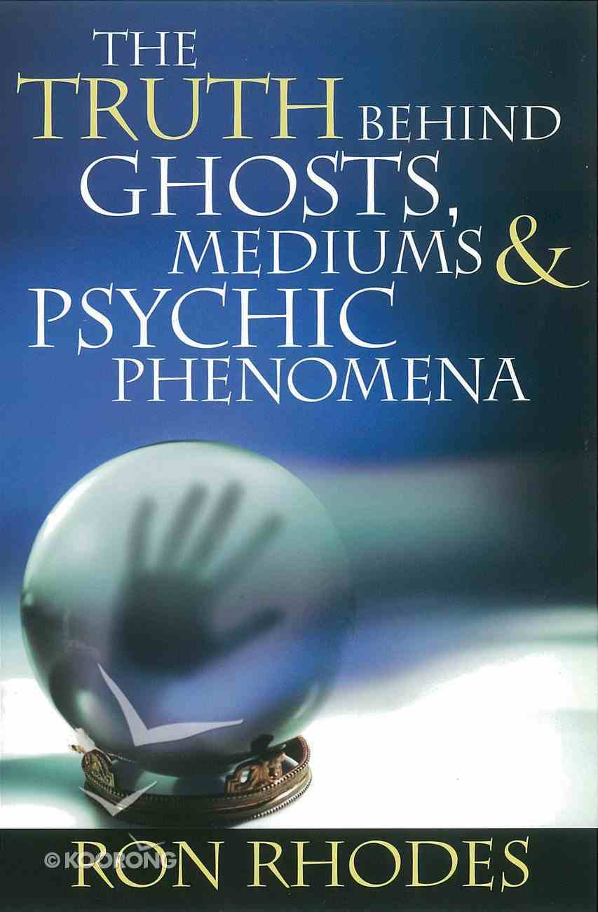 The Truth Behind Ghosts, Mediums, and Psychic Phenomena eBook