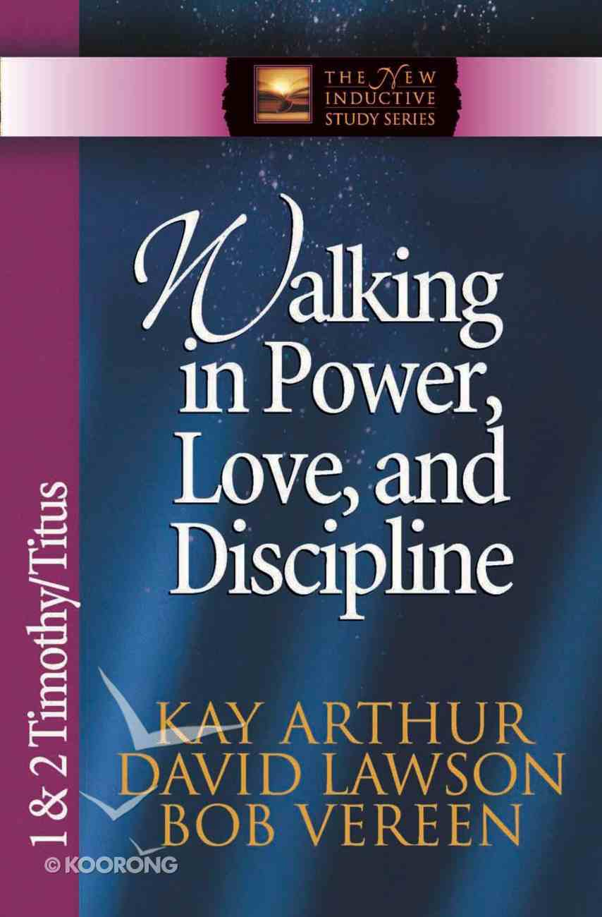 Walking in Power, Love & Discipline (1&2 Tim, Titus) (New Inductive Study Series) eBook