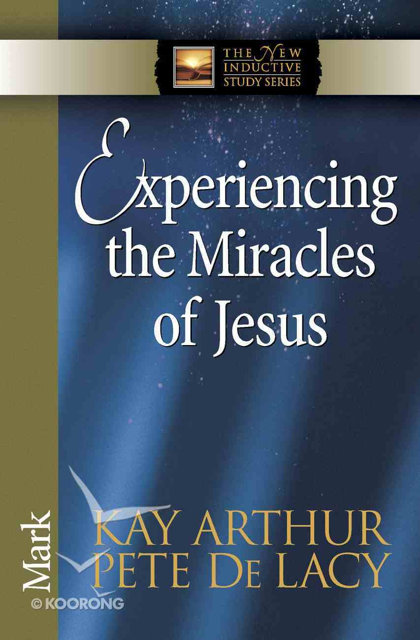 Experiencing the Miracles of Jesus (Mark) (New Inductive Study Series) eBook