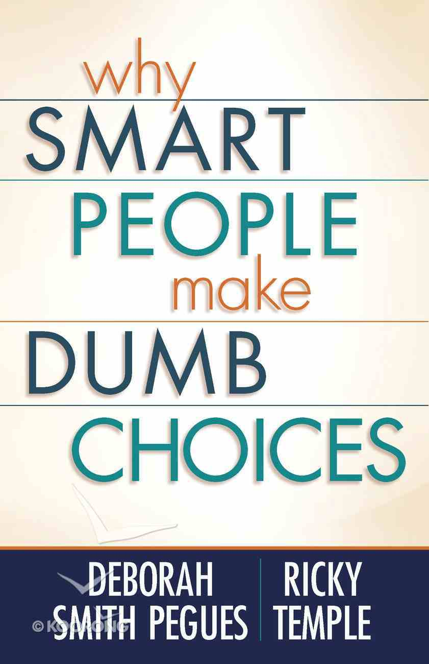 Why Smart People Make Dumb Choices eBook