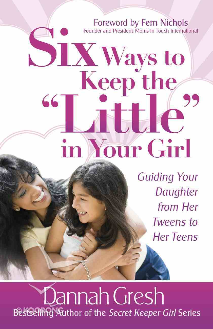 "Six Ways to Keep the ""Little"" in Your Girl eBook"