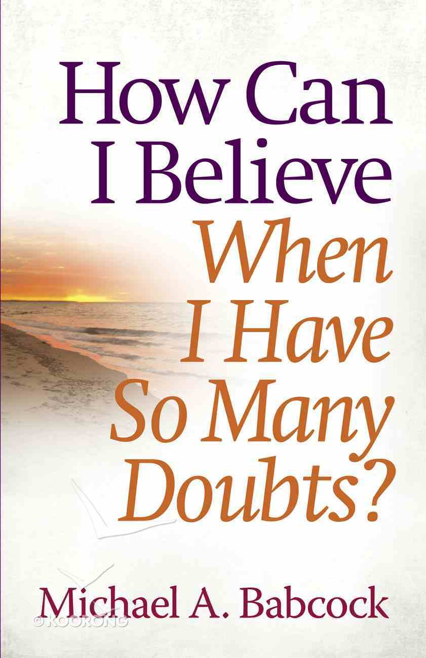 How Can I Believe When I Have So Many Doubts? eBook
