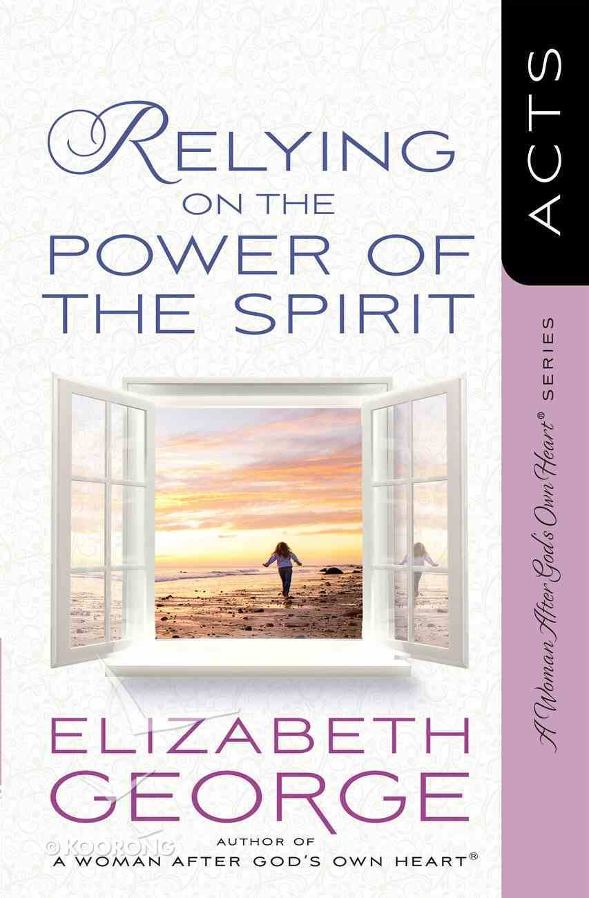 Relying on the Power of the Spirit (Woman After God's Own Heart Study Series) eBook