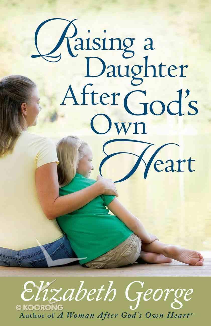 Raising a Daughter After God's Own Heart eBook