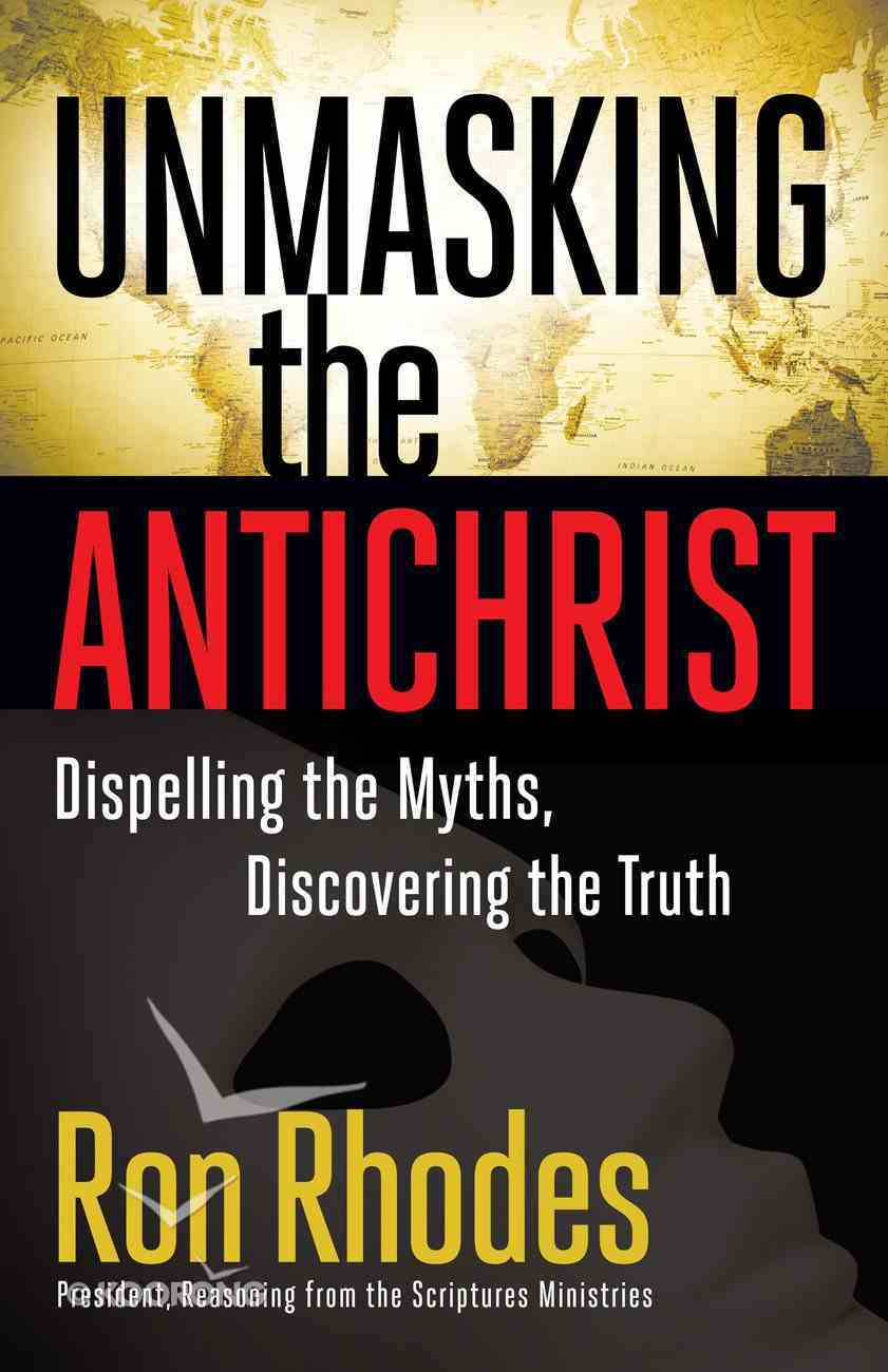 Unmasking the Antichrist: Dispelling the Myths, Discovering the Truth eBook