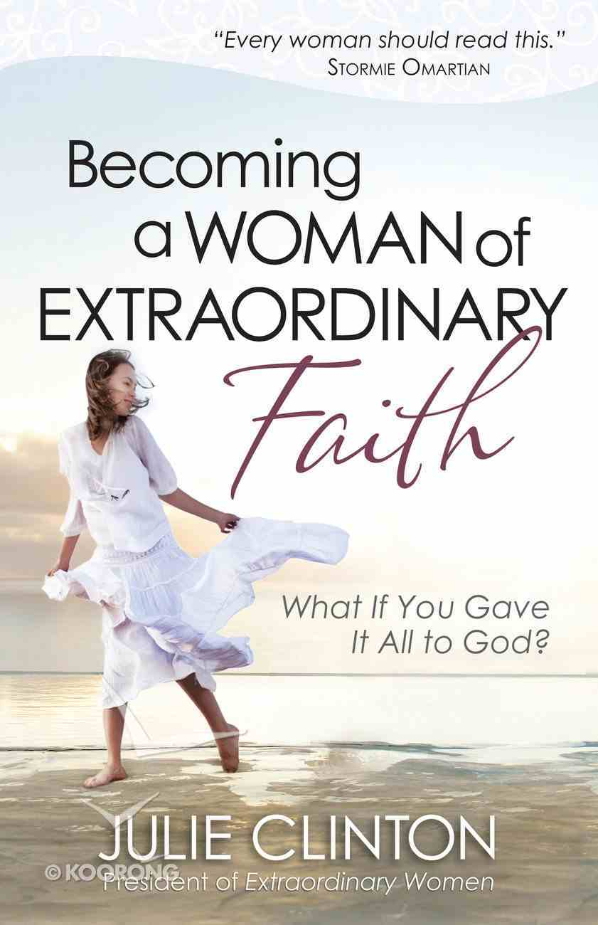 Becoming a Woman of Extraordinary Faith eBook