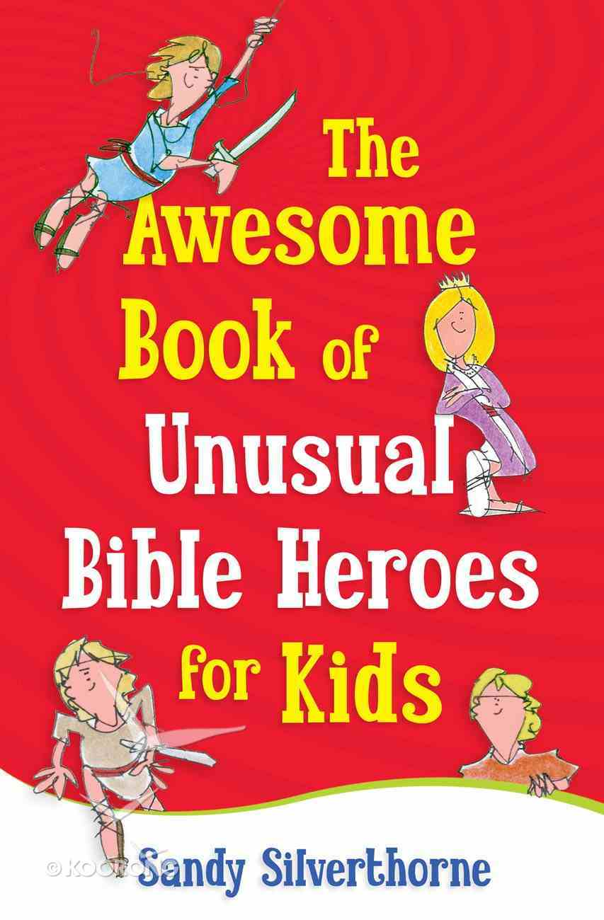 The Awesome Book of Unusual Bible Heroes For Kids eBook