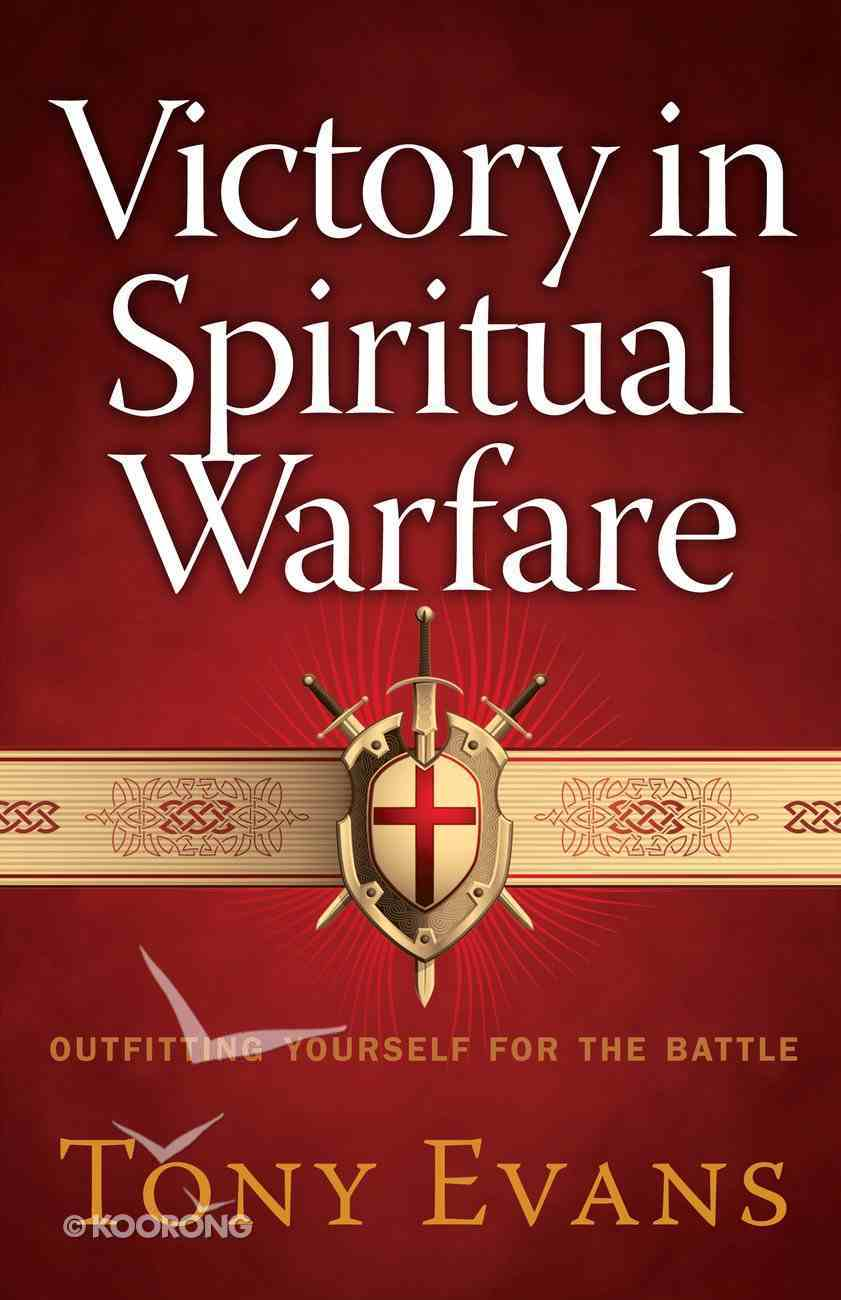 Victory in Spiritual Warfare: Outfitting Yourself For the Battle eBook