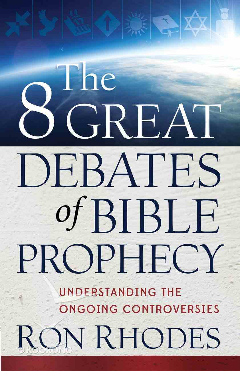 The 8 Great Debates of Bible Prophecy eBook