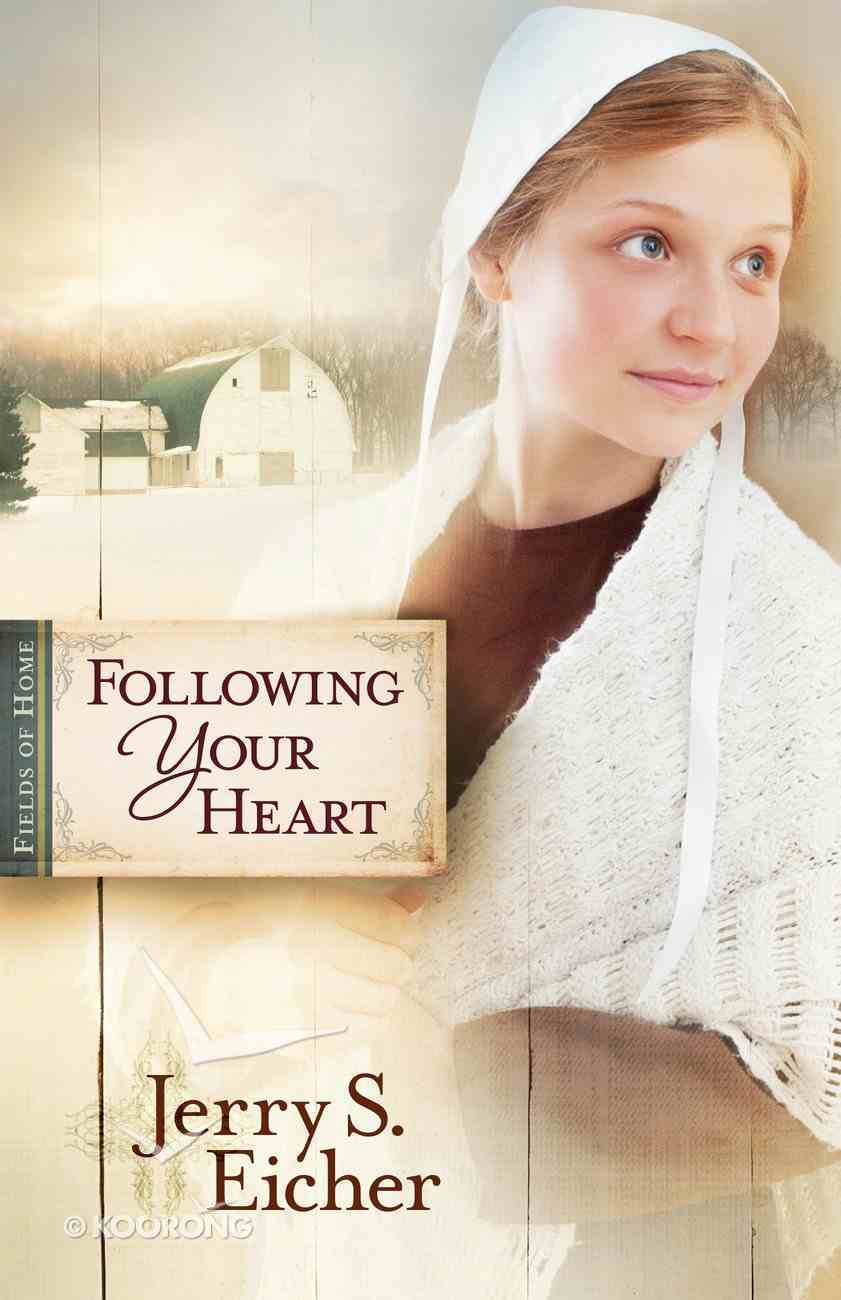Following Your Heart (#02 in Fields Of Home Series) eBook