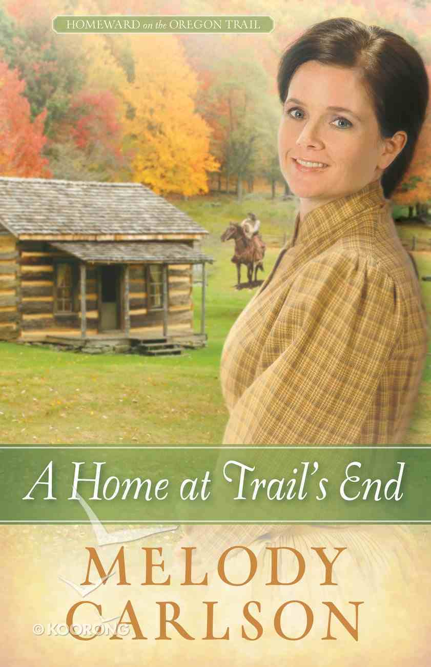 A Home At Trail's End (#03 in Homeward On The Oregon Trail Series) eBook